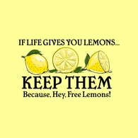 If Life Gives You Lemons, Keep Them Tee