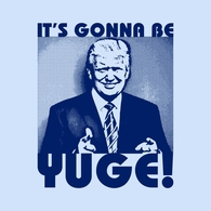 It's Gonna Be Yuge Trump Tee