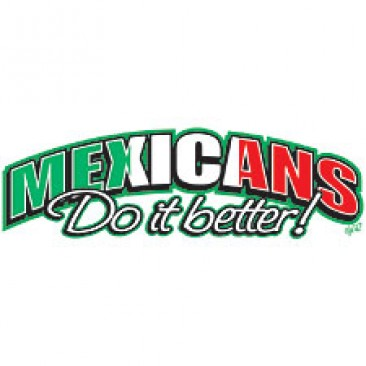 Mexicans Do It Better