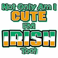 Not Only am I cute, I'm Irish