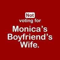 Not Voting For Monica's Boyfriends Wife T-shirts
