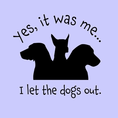 Yes, It Was Me, I Let The Dogs Out T-Shirt