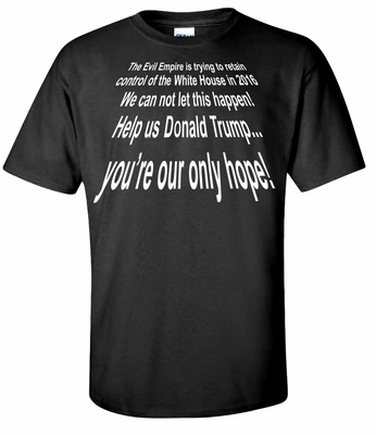 You're Our Only Hope Donald Trump T-shirt