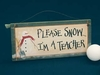 Item # 455003 - Please Snow I'm A Teacher Plaque