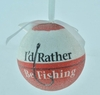"Item # 483815 - 3"" I'd Rather Be Fishing Ornament"