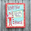 Item # 553002 - Love You To The North Pole & Back Elf Sign