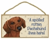 Item # 628073 - Brown Dachshund Spoiled Sign