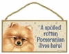 Item # 628089 - Pomeranian Spoiled Sign
