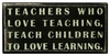 Item # 642051 - Teachers Who Love Teaching Box Sign