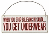 Item # 642081 - When You Stop Believing in Santa You Get Underwear Box Sign Plaque