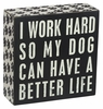 Item # 642099 - Dog Better Life Box Sign