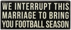 Item # 642196 - Interrupt Marriage Box Sign