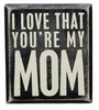 Item # 642205 - You're My Mom Box Sign