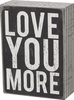 Item # 642270 - Love You More Box Sign