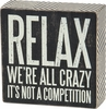 Item # 642282 - Relax We're All Crazy It's Not A Competition Box Sign