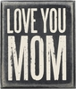 Item # 642316 - Love You Mom Box Sign
