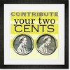 Contribute Your Two Cents Framed Art Print