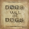 Dogs will be Dogs Wall Art