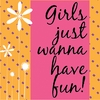 Girls Just Wanna Have Fun Canvas Reproduction