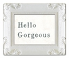 Hello Gorgeous Decorative Framed Art Print