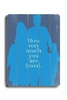 How Much You Are Loved - Blue Vintage Wood Sign