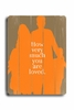 How Much You Are Loved - Orange Vintage Wood Sign