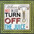 Turn Off The Juice Canvas Wall Art