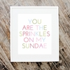 You Are The Sprinkles on My Sundae Art Print