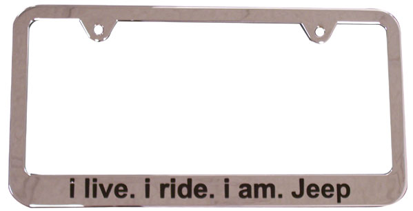 i live. i ride. i am. Jeep Chrome License Plate Frame