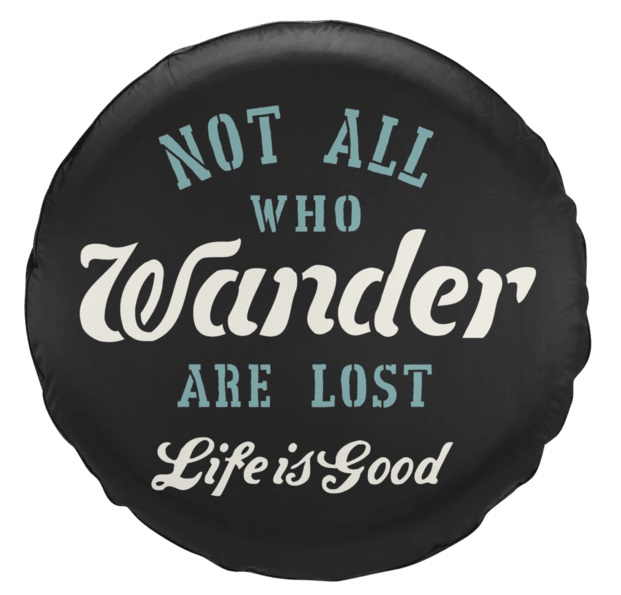 Life is Good Not All Who Wander Are Lost Tire Cover