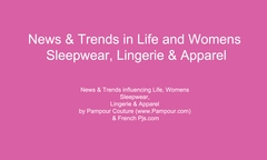News & Trends in Life and Women's Sleepwear, Lingerie & Apparel