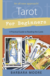 Tarot for Beginners ~ A Practical Guide to Reading the Cards