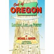 Book, Out of Oregon - Logging, Lies and Poetry
