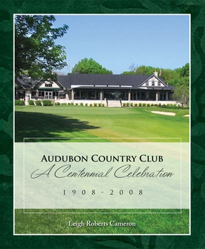 Audubon Country Club: A Centennial Celebration, 1908–2008