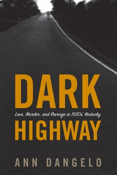 Dark Highway: Love, Murder, and Revenge in 1930s' Kentucky