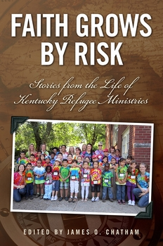 Faith Grows by Risk: Stories from the Life of Kentucky Refugee Ministries