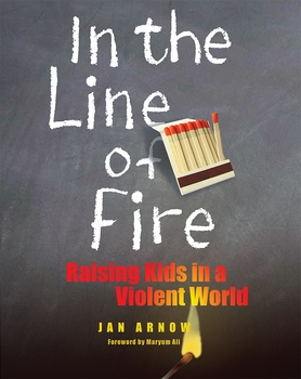 In the Line of Fire: Raising Kids in a Violent World