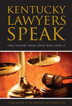 Kentucky Lawyers Speak: Oral History From Those Who Lived It