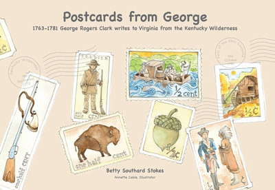Postcards from George, 1763-1781: George Rogers Clark Writes to Virginia from the Kentucky Wilderness