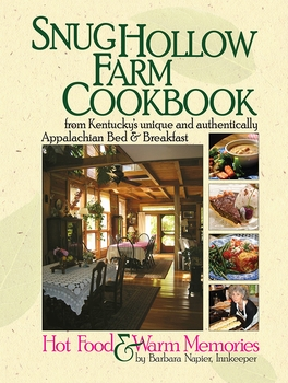 Snug Hollow Farm Cookbook: Hot Food and Warm Memories from Kentucky's Unique and Authentically Appalachian Bed and Breakfast