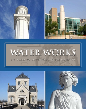 Water Works: 150 Years of Louisville Water Company
