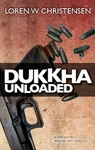 Dukkha Unloaded by Loren W. Christensen