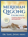 Meridian Qigong Exercises: Combining Qigong, Yoga, & Acupressure by Dr. Yang, Jwing-Ming