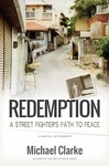 Redemption, A Street Fighters Path to Peace by Michael Clarke