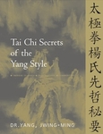 Tai Chi Secrets of the Yang Style by Dr. Yang, Jwing-Ming