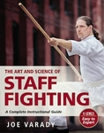 The Art and Science of Staff Fighting by Joe Varady