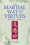 The Martial Way and its Virtues by F. J. Chu