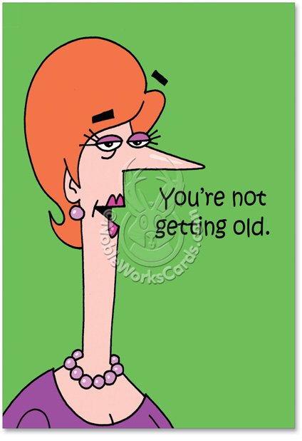 Not Getting Old Cartoons Birthday Card NobleWorks – Funny Birthday Cards About Getting Old