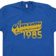 Awesome Since 1985 T Shirt 30th Birthday T Shirt Funny Vintage Soft Shirt