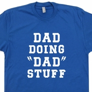 Dad Doing Dad Stuff T Shirt Father's Day T Shirt World's Greatest Dad T Shirt